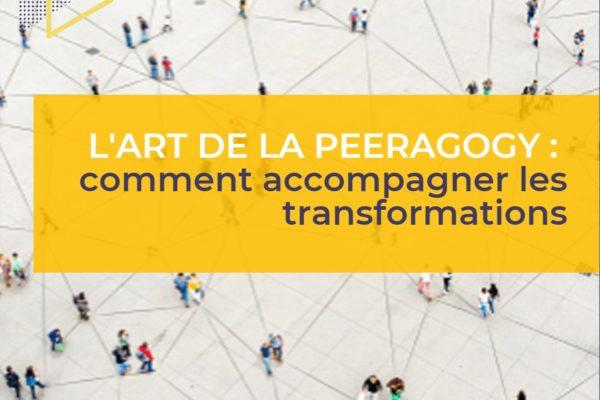 Le nouvel art de la Peeragogie : comment accélérer et accompagner vos transformations?